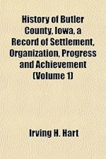 History of Butler County, Iowa, a Record of Settlement, Organization, Progress and Achievement (Volume 1) af Irving H. Hart