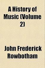 A History of Music (Volume 2) af John Frederick Rowbotham