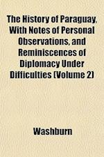 The History of Paraguay, with Notes of Personal Observations, and Reminiscences of Diplomacy Under Difficulties (Volume 2) af Washburn