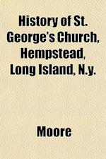 History of St. George's Church, Hempstead, Long Island, N.Y.