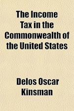 The Income Tax in the Commonwealth of the United States af Delos Oscar Kinsman