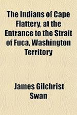 The Indians of Cape Flattery, at the Entrance to the Strait of Fuca, Washington Territory af James Gilchrist Swan