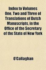 Index to Volumes One, Two and Three of Translations of Dutch Manuscripts, in the Office of the Secretary of the State of New York af O'callaghan