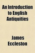 An Introduction to English Antiquities; Intended as a Companion to the History of England af James Eccleston