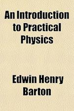An Introduction to Practical Physics af Edwin Henry Barton