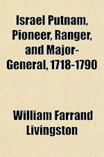 Israel Putnam, Pioneer, Ranger, and Major-General, 1718-1790 af William Farrand Livingston