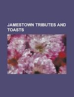 Jamestown Tributes and Toasts af Julia Wyatt Bullard