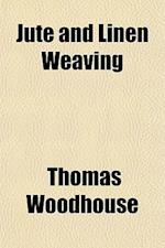 Jute and Linen Weaving af Thomas Woodhouse