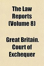 The Law Reports Volume 10; Appeal Cases Before the House of Lords and the Judicial Committee of the Privy Council, Also Peerage Cases af Great Britain Court Of Exchequer, James Redfoord Bulwer