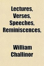 Lectures, Verses, Speeches, Reminiscences, af William Challinor