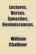 Lectures, Verses, Speeches, Reminiscences, af William Challinor