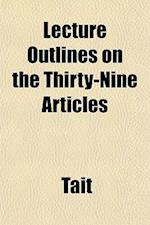 Lecture Outlines on the Thirty-Nine Articles af Tait
