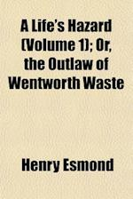 A Life's Hazard (Volume 1); Or, the Outlaw of Wentworth Waste af Henry Esmond