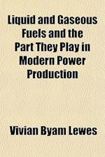 Liquid and Gaseous Fuels and the Part They Play in Modern Power Production af Vivian Byam Lewes