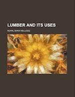 Lumber and Its Uses af Royal Shaw Kellogg