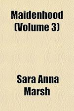 Maidenhood (Volume 3) af Sara Anna Marsh