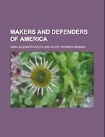 Makers and Defenders of America af Anna Elizabeth Foote