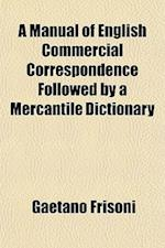 A Manual of English Commercial Correspondence Followed by a Mercantile Dictionary af Gaetano Frisoni