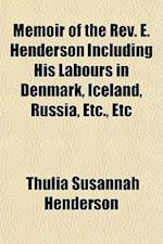 Memoir of the REV. E. Henderson Including His Labours in Denmark, Iceland, Russia, Etc., Etc af Thulia Susannah henderson