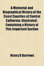 A Memorial and Biographical History of the Coast Counties of Central California; Illustrated af Henry D. Barrows
