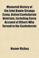 Memorial History of the John Bowie Strange Camp, United Confederate Veterans, Including Some Account of Others Who Served in the Confederate af Homer Richey