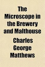 The Microscope in the Brewery and Malthouse af Charles George Matthews