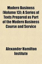 Modern Business (Volume 13); A Series of Texts Prepared as Part of the Modern Business Course and Service af Alexander Hamilton Institute