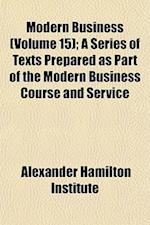 Modern Business (Volume 15); A Series of Texts Prepared as Part of the Modern Business Course and Service af Alexander Hamilton Institute