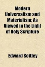Modern Universalism and Materialism; As Viewed in the Light of Holy Scripture af Edward Softley