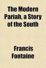 The Modern Pariah, a Story of the South af Francis Fontaine