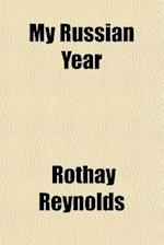 My Russian Year af Rothay Reynolds