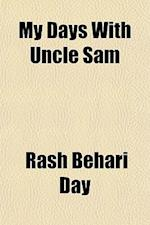 My Days with Uncle Sam af Rash Behari Day