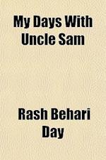 My Days with Uncle Sam af Rash Behari Day