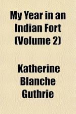My Year in an Indian Fort (Volume 2) af Katherine Blanche Guthrie