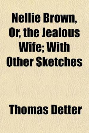 Bog, paperback Nellie Brown, Or, the Jealous Wife; With Other Sketches af Thomas Detter
