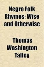Negro Folk Rhymes; Wise and Otherwise af Thomas Washington Talley