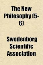 The New Philosophy (5-6) af Swedenborg Scientific Association