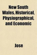 New South Wales, Historical, Physiographical, and Economic af Jose