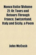 Nuova Italia (Volume 2); Or, Tours and Retours Through France, Switzerland, Italy and Sicily. a Poem af John Mccosh