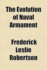 The Evolution of Naval Armament af Frederick Leslie Robertson