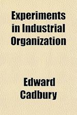 Experiments in Industrial Organization af Edward Cadbury