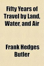Fifty Years of Travel by Land, Water, and Air af Frank Hedges Butler