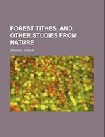 Forest Tithes, and Other Studies from Nature af Denham Jordan