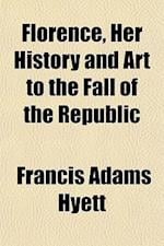 Florence, Her History and Art to the Fall of the Republic af Francis Adams Hyett