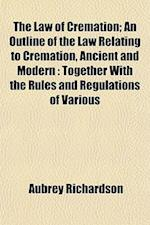 The Law of Cremation; An Outline of the Law Relating to Cremation, Ancient and Modern af Aubrey Richardson
