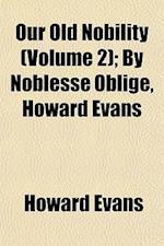 Our Old Nobility (Volume 2); By Noblesse Oblige, Howard Evans af Howard Evans