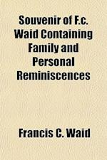 Souvenir of F.C. Waid Containing Family and Personal Reminiscences af Francis C. Waid