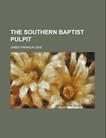 The Southern Baptist Pulpit af Robert Love, James Franklin Love