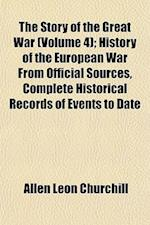 The Story of the Great War (Volume 4); History of the European War from Official Sources, Complete Historical Records of Events to Date af Allen Leon Churchill