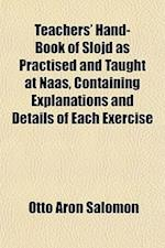 Teachers' Hand-Book of Slojd as Practised and Taught at Naas, Containing Explanations and Details of Each Exercise af Otto Aron Salomon